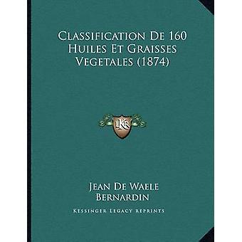 Classification de 160 Huiles Et Graisses Vegetales (1874) by Jean De