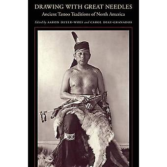 Drawing with Great Needles - Ancient Tattoo Traditions of North Americ