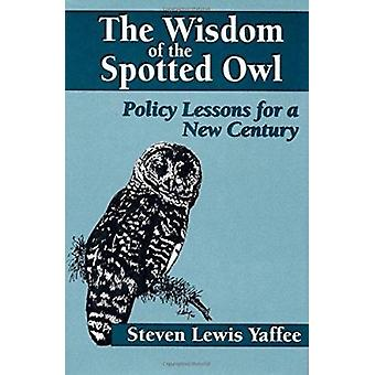 The Wisdom of the Spotted Owl - Policy Lessons for a New Century (2nd)