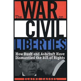The War on Civil Liberties - How Bush and Ashcroft Have Dismantled the