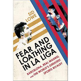 Fear and Loathing in La Liga - Barcelona - Real Madrid - and the World