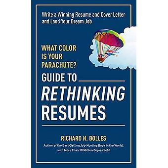 What Color is Your Parachute? - Guide to Rethinking Resumes by Richard