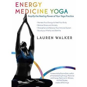 Energy Medicine Yoga - Amplify the Healing Power of Your Yoga Practice