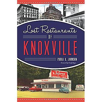 Lost Restaurants of Knoxville by Paula A. Johnson - 9781625859532 Book