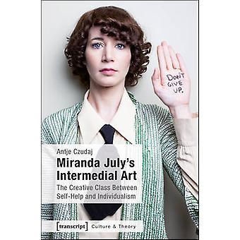 Miranda July's Intermedial Art - The Creative Class Between Self-Help