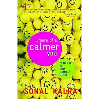 More of a Calmer You - Witty Tips to Beat Everyday Stress by Sonal Kal