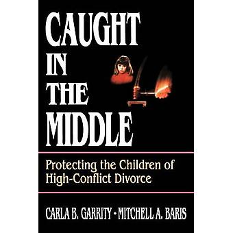 Caught in the Middle - Protecting the Children of High-Conflict Divorc