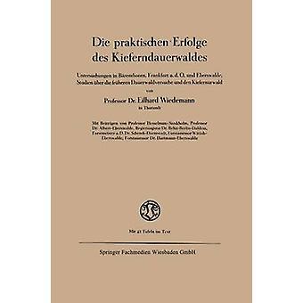 Die praktischen Erfolge des Kieferndauerwaldes  Untersuchungen in Brenthoren Frankfurt a. d. O. und Eberswalde Studien ber die frheren Dauerwaldversuche und den Kiefernurwald by Wiedemann & Eilhard