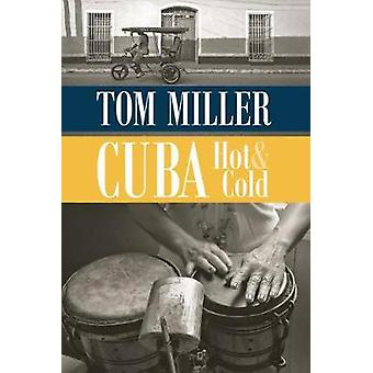 Cuba - Hot and Cold by Tom Miller - 9780816535866 Book