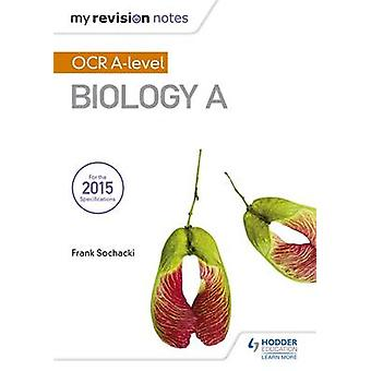 My Revision Notes - OCR A Level Biology A by Frank Sochacki - 97814718