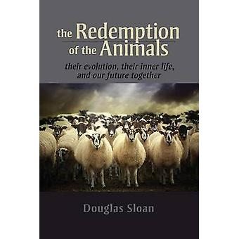 The Redemption of the Animals - Their Evolution - Their Inner Life - a
