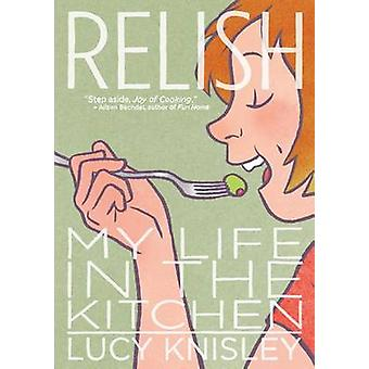 Relish - My Life in the Kitchen by Lucy Knisley - 9781596436237 Book