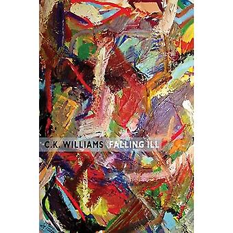 Falling Ill by C. K. Williams - 9781780373553 Book