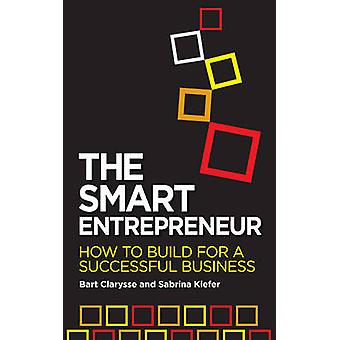 The Smart Entrepreneur - How to Build for Your Business by Bart Clarys