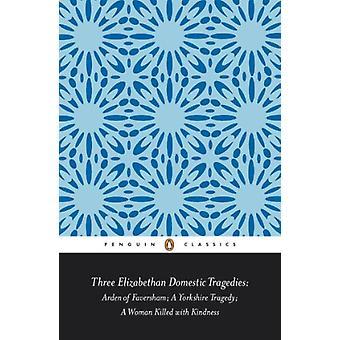 ثلاثة المآسي الداخلية الاليزابيثي-أردن فافيرشام؛ يوركشاير
