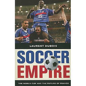 Impero di calcio - Coppa del mondo e il futuro della Francia di Laurent Dubo
