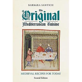 The Original Mediterranean Cuisine - Medieval Recipes for Today by The
