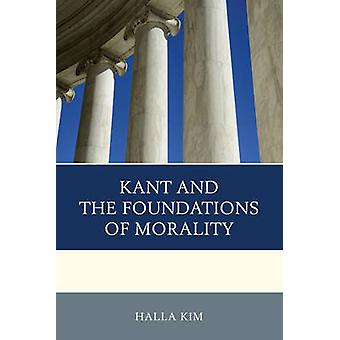 Kant and the Foundations of Morality by Halla Kim - 9781498506298 Book