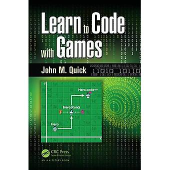 Learn to Code with Games by John M. Quick - 9781498704687 Book
