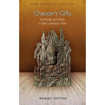 Chaucer's Gifts - Exchange and Value in the Canterbury Tales by Robert