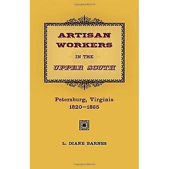 Handwerker-Arbeitnehmer im oberen Süden: Petersburg, Virginia, 1820-1865