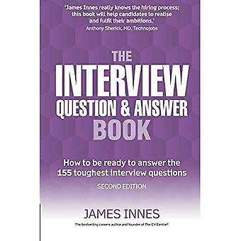 The Interview Question and Answer Book: How to be Ready to Answer the 155 Toughest Interview Questions