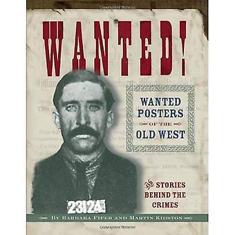 Wanted! Voulait des affiches de l'ancien Ouest: histoires derrière les Crimes