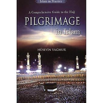 Pilgrimage in Islam: A Comprehensive Guide to the Hajj (Islam in Practice): A Comprehensive Guide to Hajj [Illustrated]