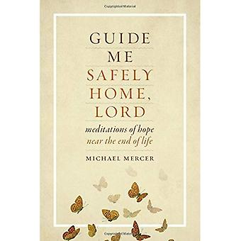 Guide Me Safely Home Guide Me Safely Home: Meditations of Hope Near the End of Life Meditations of Hope Near the...