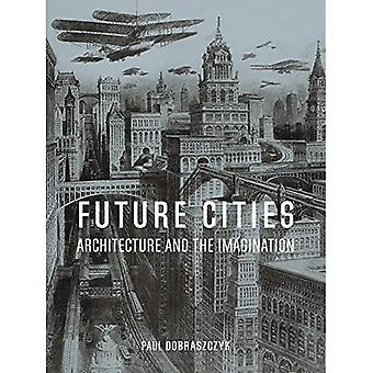 Future Cities: Arkitektur och fantasin