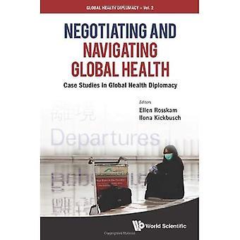 NEGOTIATING AND NAVIGATING GLOBAL HEALTH: CASE STUDIES IN GLOBAL HEALTH DIPLOMACY