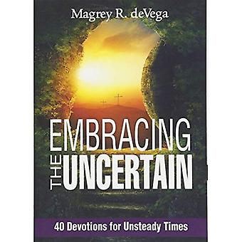 Embracing the Uncertain: 40� Devotions for Unsteady Times