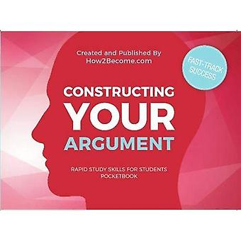 Constructing Your Argument Pocketbook (Rapid Study Skills for Students)