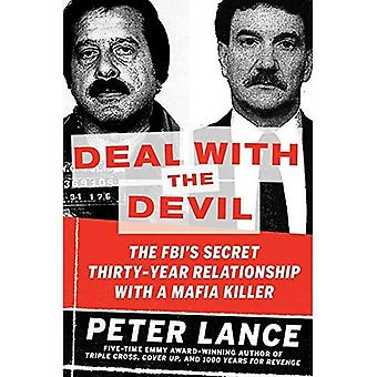 Deal with the Devil: The FBI's Secret Thirty-Year Relationship with a Mafia Killer