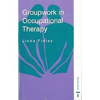Groupwork in Occupational Therapy by Finlay & Linda