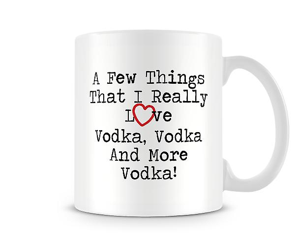 A Few Things I Really Love Vodka Vodka Vodka Mug