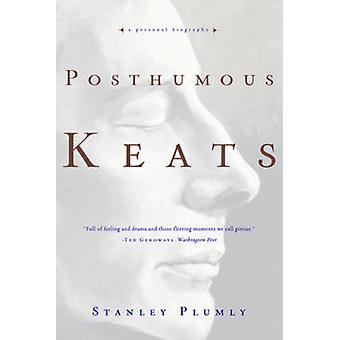 Posthumous Keats - A Personal Biography by Stanley Plumly - 9780393337