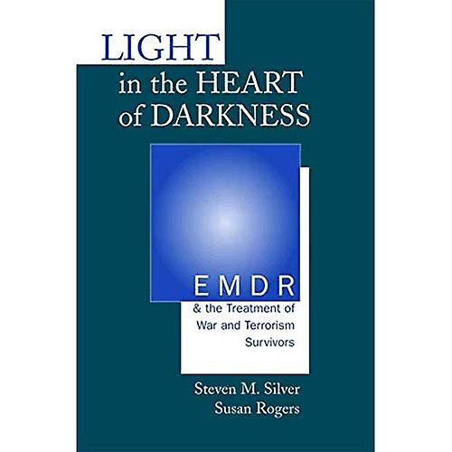 lumière in the Heart of Darkness  EMDR and the TreatHommest of War and Terrorism Survivors (Norton Professional Books)