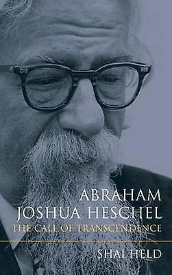 Abraham Joshua Heschel The Call of Transcendence by Held & Shai