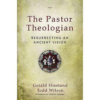 Der Pastor Theologe Wiederbelebung einer alten Vision von Hiestand & Gerald