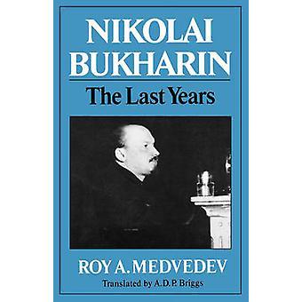 Nikolai Bukharin The Last Years by Medvedev & Roy Aleksandrovich