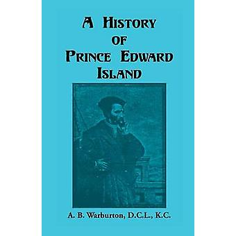 Een geschiedenis van Prins Edwardeiland door Warburton & A. B.