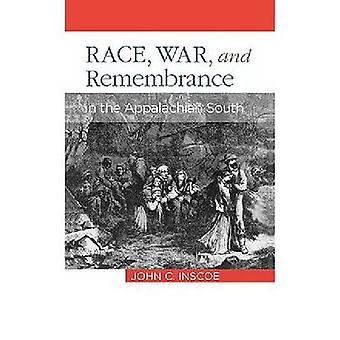 Race War and Remembrance in the Appalachian South by Inscoe & John C.