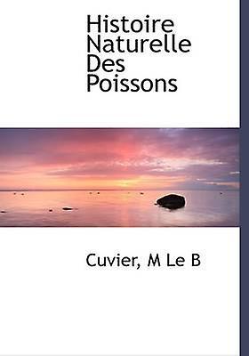 Histoire Naturelle Des Poissons by B & M Le