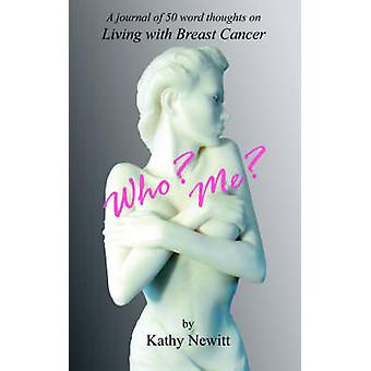 Who Me A Journal of 50 Word Thoughts on Living with Breast Cancer by Newitt & Kathy