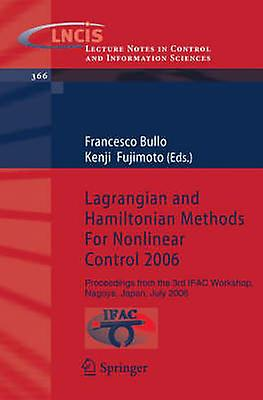 Lagrangian and Hamiltonian Methods For Nonlinear Control 2006  Proceedings from the 3rd IFAC Workshop Nagoya Japan July 2006 by Bullo & Francesco