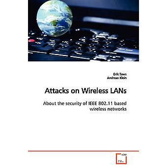 Attacks on Wireless LANs  About the security of IEEE 802.11 based wireless networks by Tews & Erik