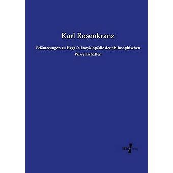 Erluterungen zu Hegels Encyklopdie der philosophischen Wissenschaften by Rosenkranz & Karl