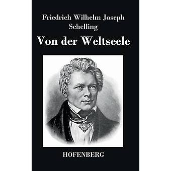 Von der Weltseele by Schelling & Friedrich Wilhelm Joseph