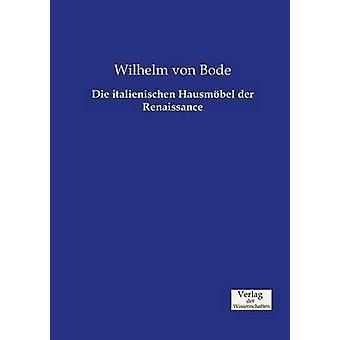 Die italienischen Hausmbel der Renaissance by Bode & Wilhelm von